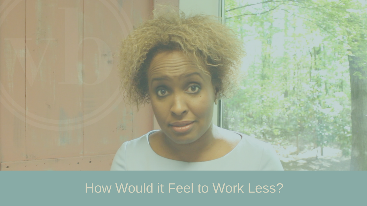 How would it feel to work less?