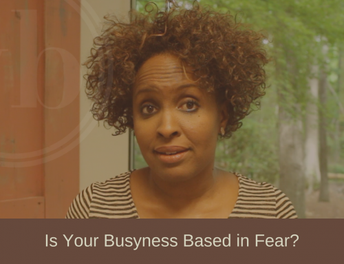 Is Your Busyness Based In Fear?