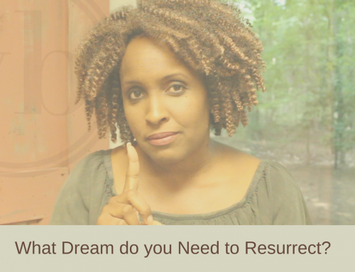 What dream do you need to resurrect?