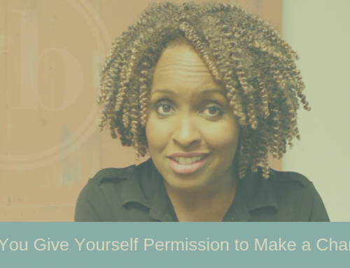 Will you give yourself permission to make a change?