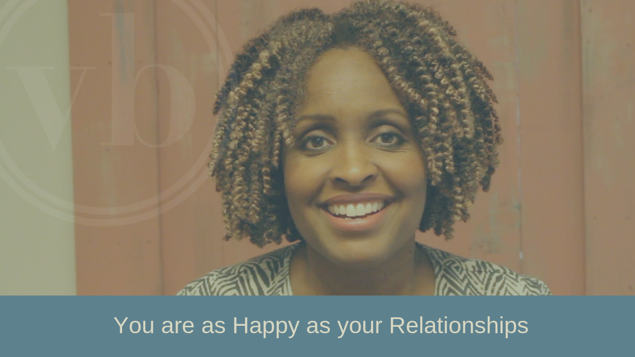 You are as happy as your relationships.